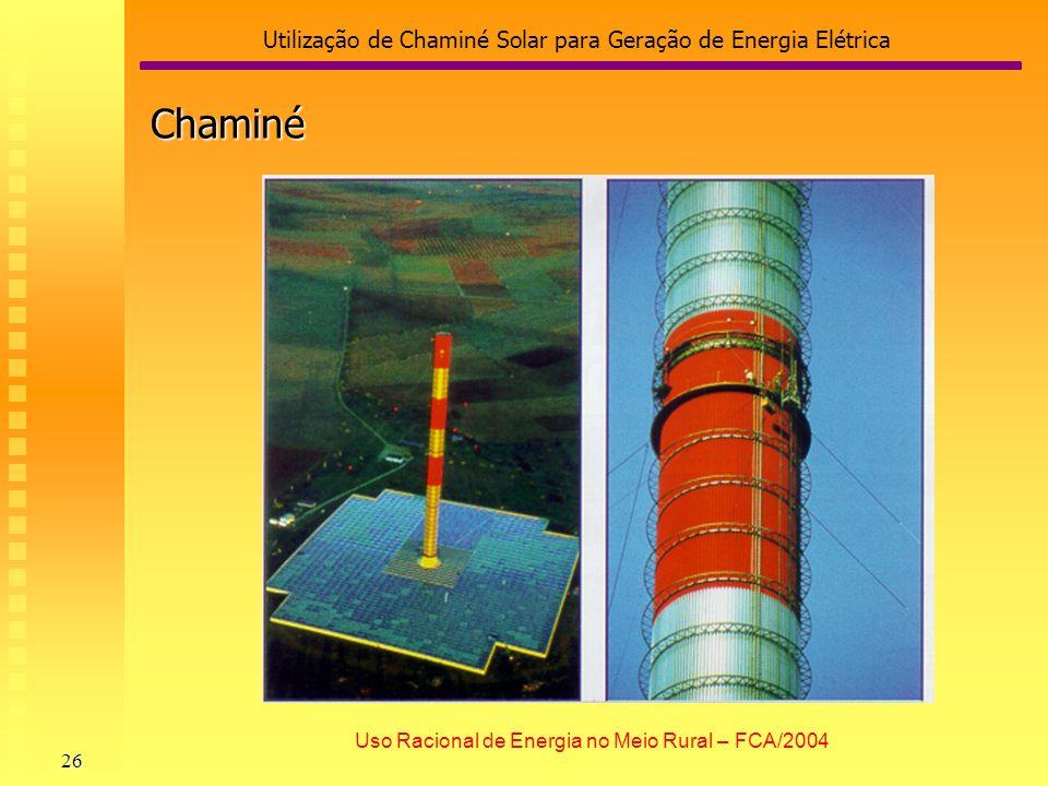 Utilização de Chaminé Solar para Geração de Energia Elétrica 26 Uso Racional de Energia no Meio Rural – FCA/2004 Chaminé