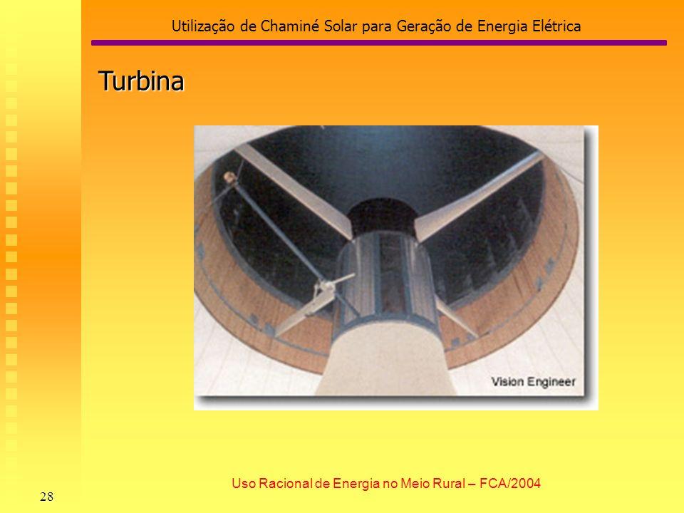 Utilização de Chaminé Solar para Geração de Energia Elétrica 28 Uso Racional de Energia no Meio Rural – FCA/2004 Turbina