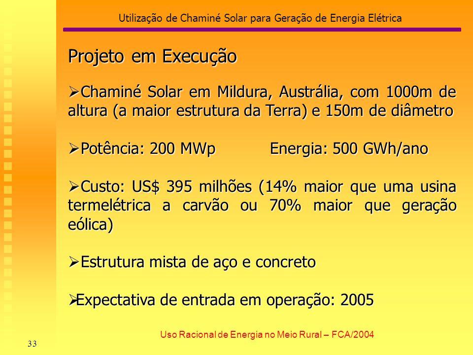 Utilização de Chaminé Solar para Geração de Energia Elétrica 33 Uso Racional de Energia no Meio Rural – FCA/2004 Projeto em Execução Chaminé Solar em