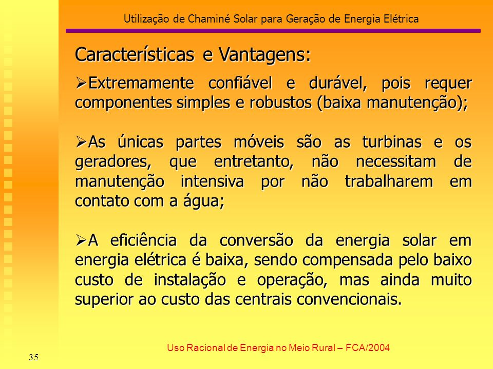 Utilização de Chaminé Solar para Geração de Energia Elétrica 35 Uso Racional de Energia no Meio Rural – FCA/2004 Extremamente confiável e durável, poi