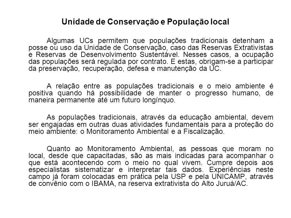 Unidade de Conservação e População local Algumas UCs permitem que populações tradicionais detenham a posse ou uso da Unidade de Conservação, caso das