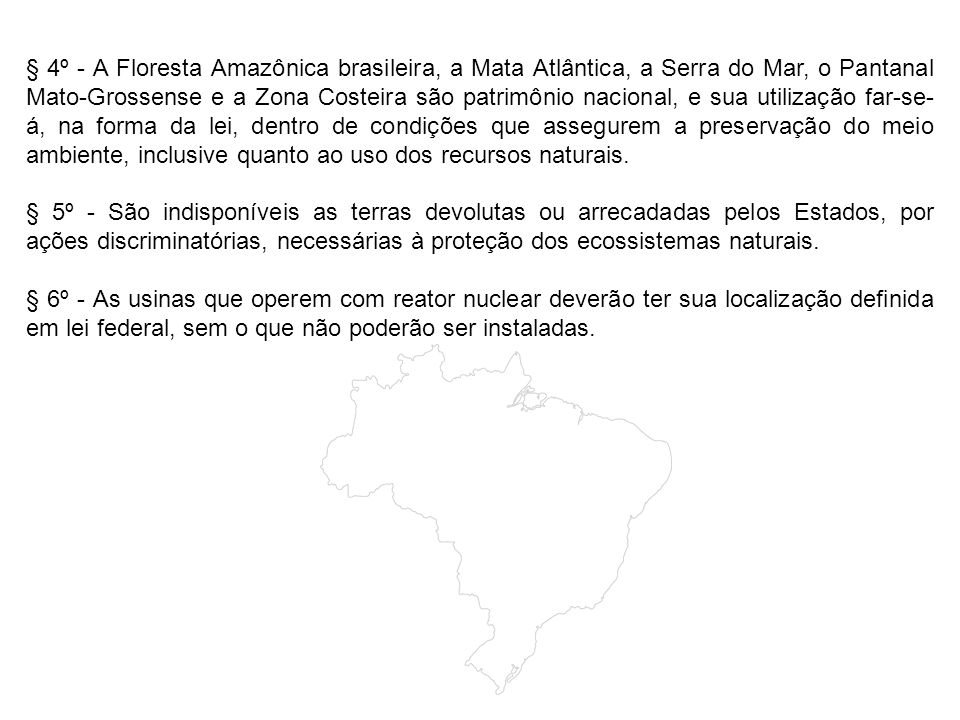 § 4º - A Floresta Amazônica brasileira, a Mata Atlântica, a Serra do Mar, o Pantanal Mato-Grossense e a Zona Costeira são patrimônio nacional, e sua u