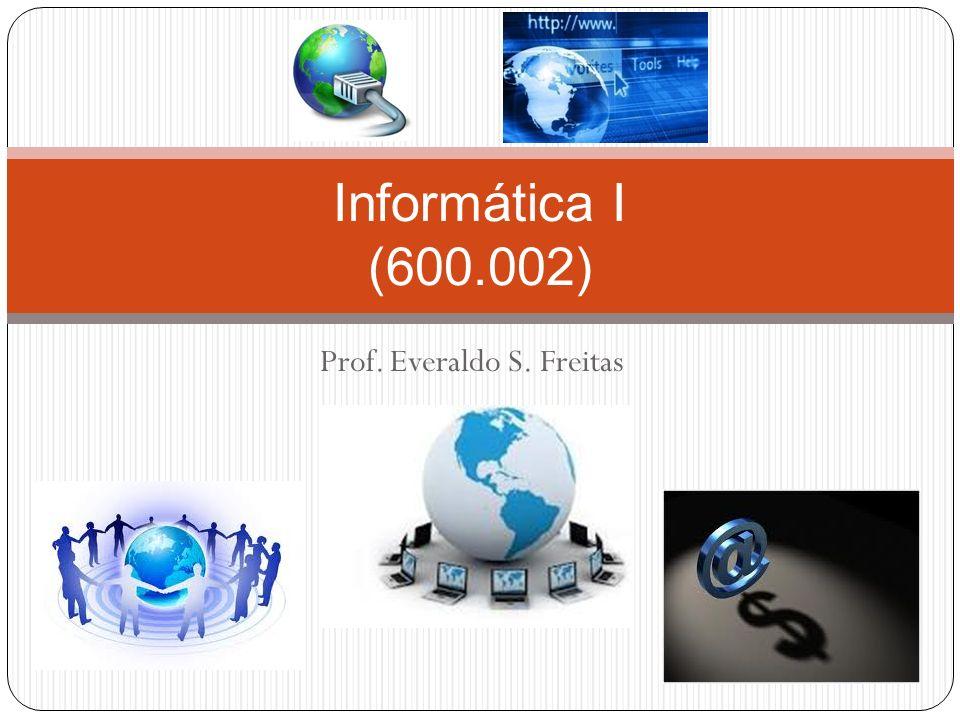 Prof. Everaldo S. Freitas Informática I (600.002)