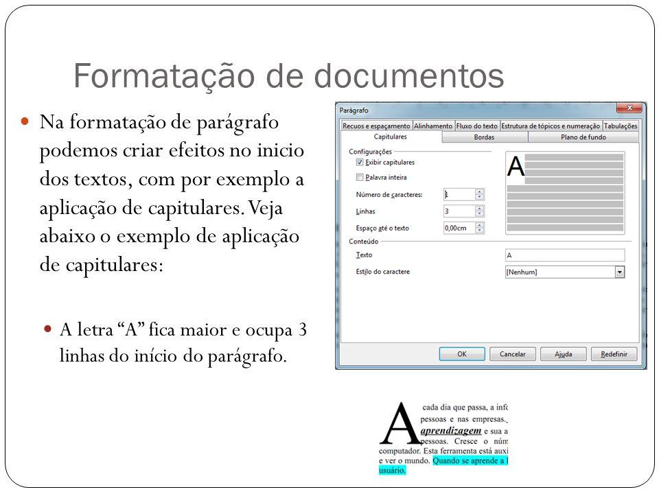 Formatação de documentos Na formatação de parágrafo podemos criar efeitos no inicio dos textos, com por exemplo a aplicação de capitulares. Veja abaix