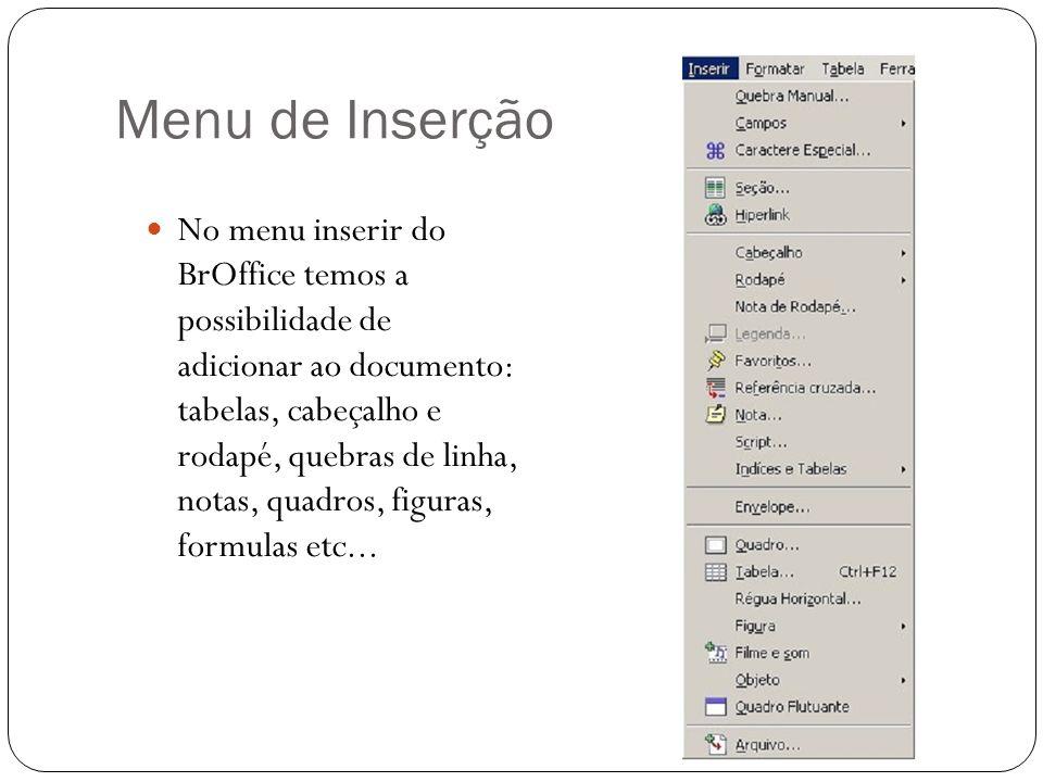 Menu de Inserção No menu inserir do BrOffice temos a possibilidade de adicionar ao documento: tabelas, cabeçalho e rodapé, quebras de linha, notas, qu