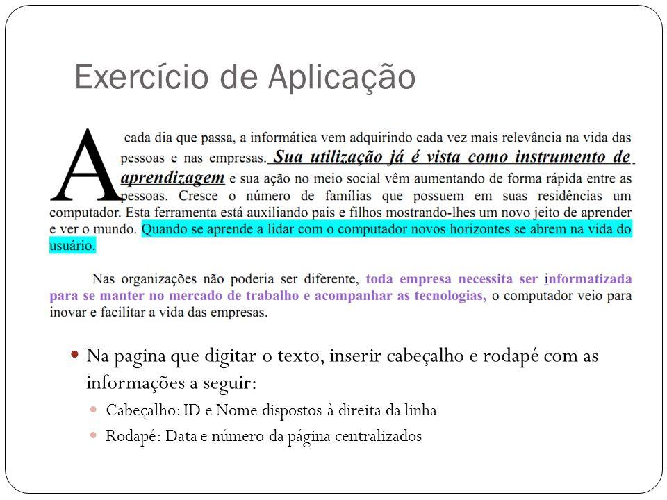 Exercício de Aplicação Na pagina que digitar o texto, inserir cabeçalho e rodapé com as informações a seguir: Cabeçalho: ID e Nome dispostos à direita