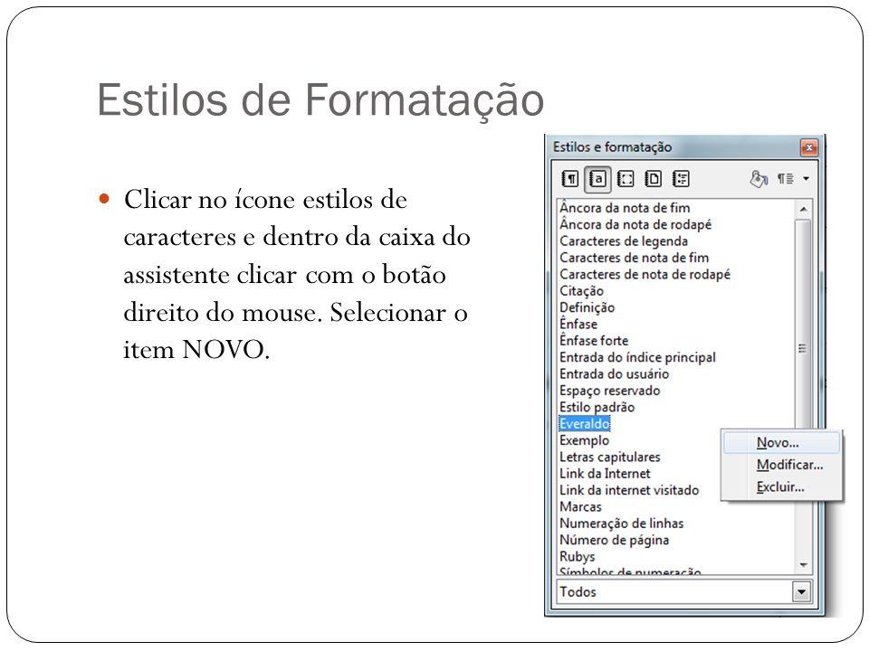 Estilos de Formatação Clicar no ícone estilos de caracteres e dentro da caixa do assistente clicar com o botão direito do mouse. Selecionar o item NOV