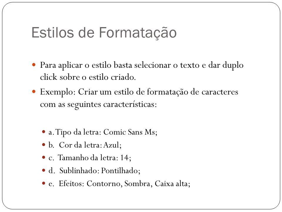 Estilos de Formatação Para aplicar o estilo basta selecionar o texto e dar duplo click sobre o estilo criado. Exemplo: Criar um estilo de formatação d