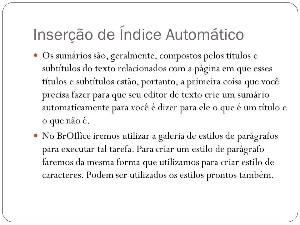 Inserção de Índice Automático Os sumários são, geralmente, compostos pelos títulos e subtítulos do texto relacionados com a página em que esses título