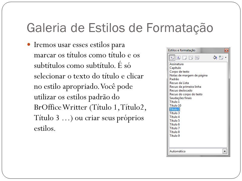 Galeria de Estilos de Formatação Iremos usar esses estilos para marcar os títulos como título e os subtítulos como subtítulo. É só selecionar o texto