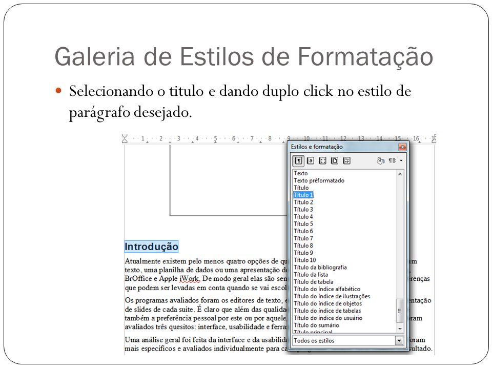 Galeria de Estilos de Formatação Selecionando o titulo e dando duplo click no estilo de parágrafo desejado.
