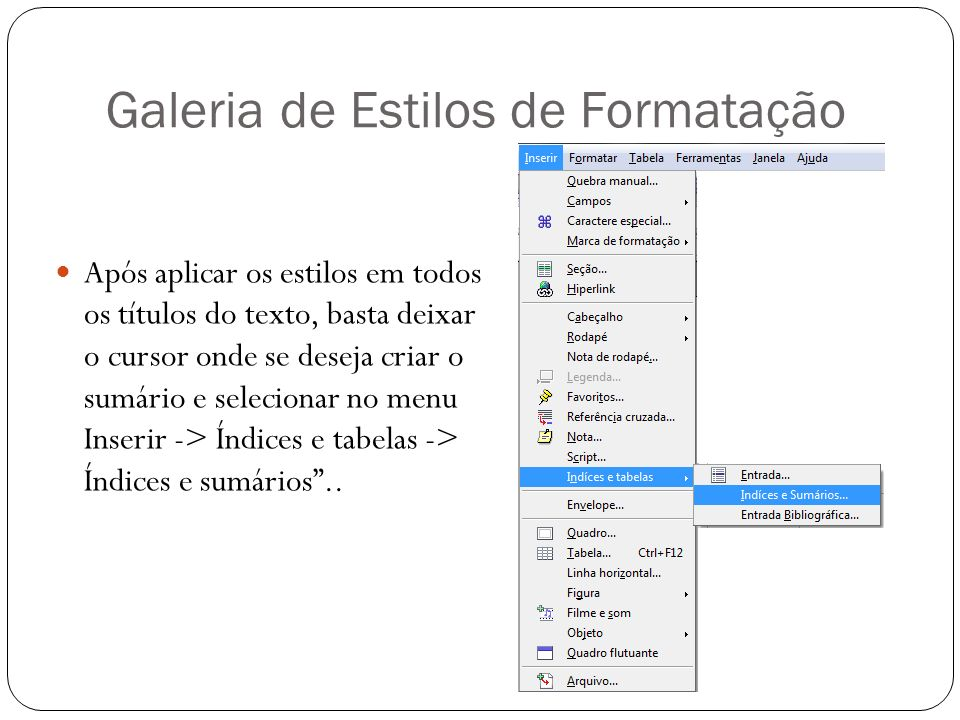 Galeria de Estilos de Formatação Após aplicar os estilos em todos os títulos do texto, basta deixar o cursor onde se deseja criar o sumário e selecion