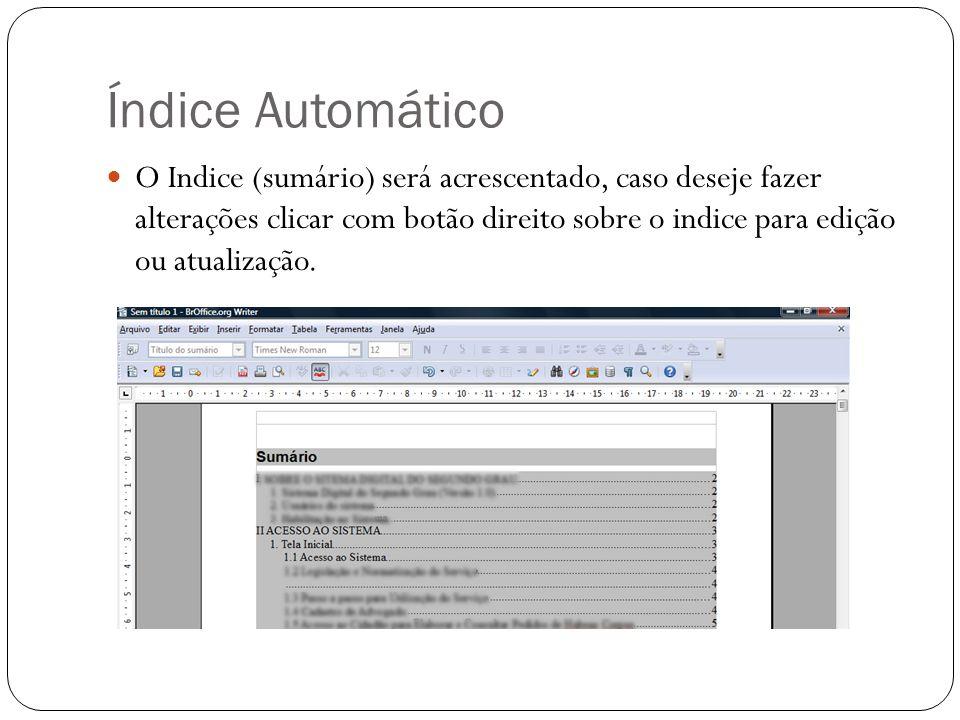 Índice Automático O Indice (sumário) será acrescentado, caso deseje fazer alterações clicar com botão direito sobre o indice para edição ou atualizaçã