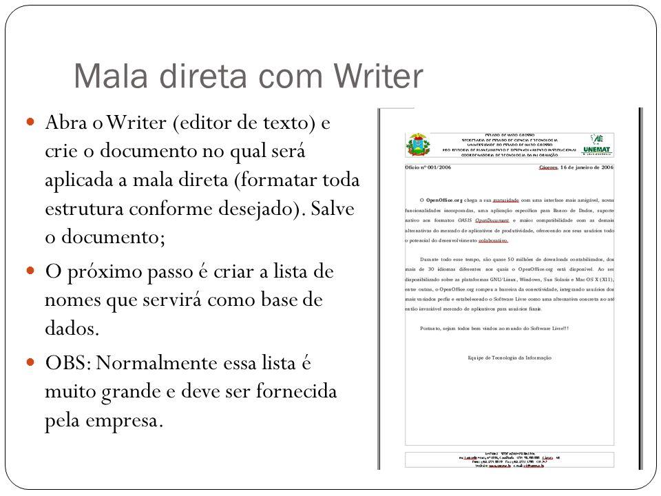 Mala direta com Writer Abra o Writer (editor de texto) e crie o documento no qual será aplicada a mala direta (formatar toda estrutura conforme deseja