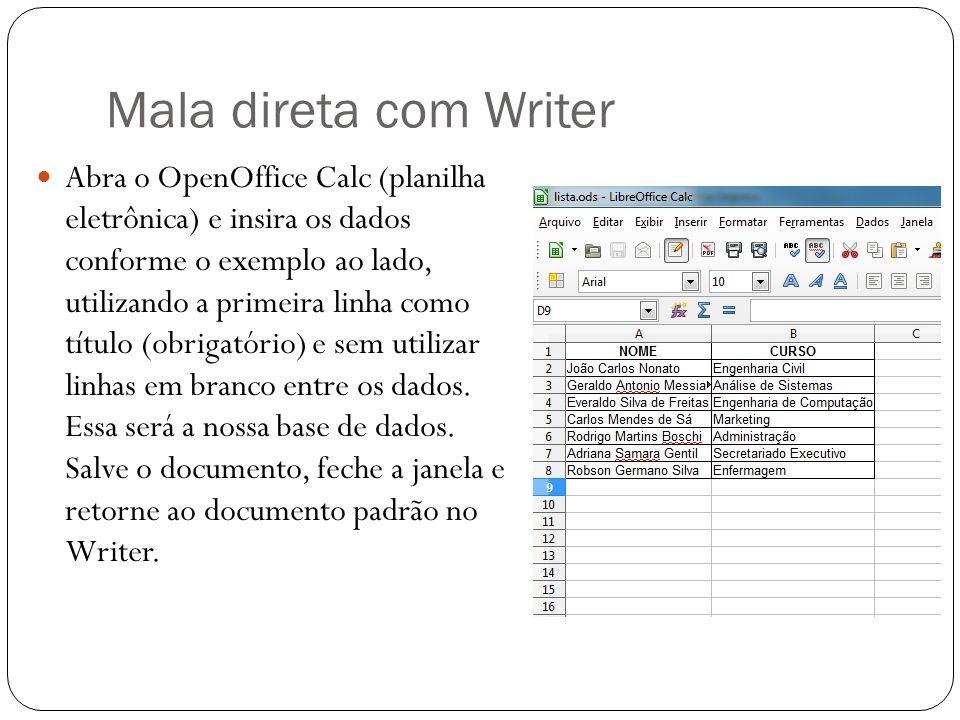 Mala direta com Writer Abra o OpenOffice Calc (planilha eletrônica) e insira os dados conforme o exemplo ao lado, utilizando a primeira linha como tít