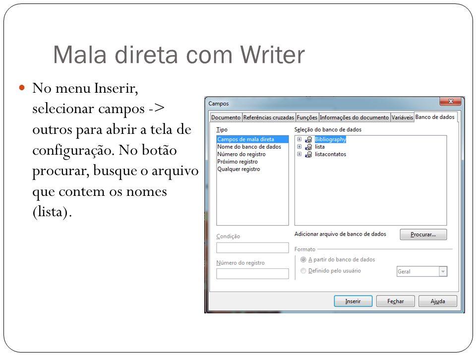 Mala direta com Writer No menu Inserir, selecionar campos -> outros para abrir a tela de configuração. No botão procurar, busque o arquivo que contem
