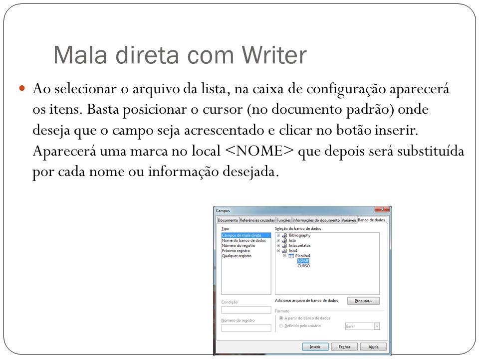 Mala direta com Writer Ao selecionar o arquivo da lista, na caixa de configuração aparecerá os itens. Basta posicionar o cursor (no documento padrão)