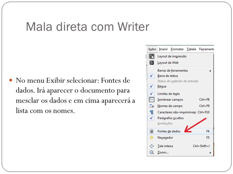 Mala direta com Writer No menu Exibir selecionar: Fontes de dados. Irá aparecer o documento para mesclar os dados e em cima aparecerá a lista com os n