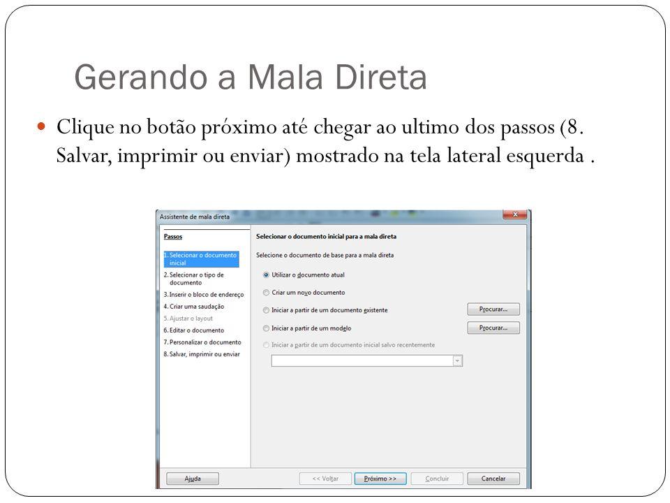 Clique no botão próximo até chegar ao ultimo dos passos (8. Salvar, imprimir ou enviar) mostrado na tela lateral esquerda.