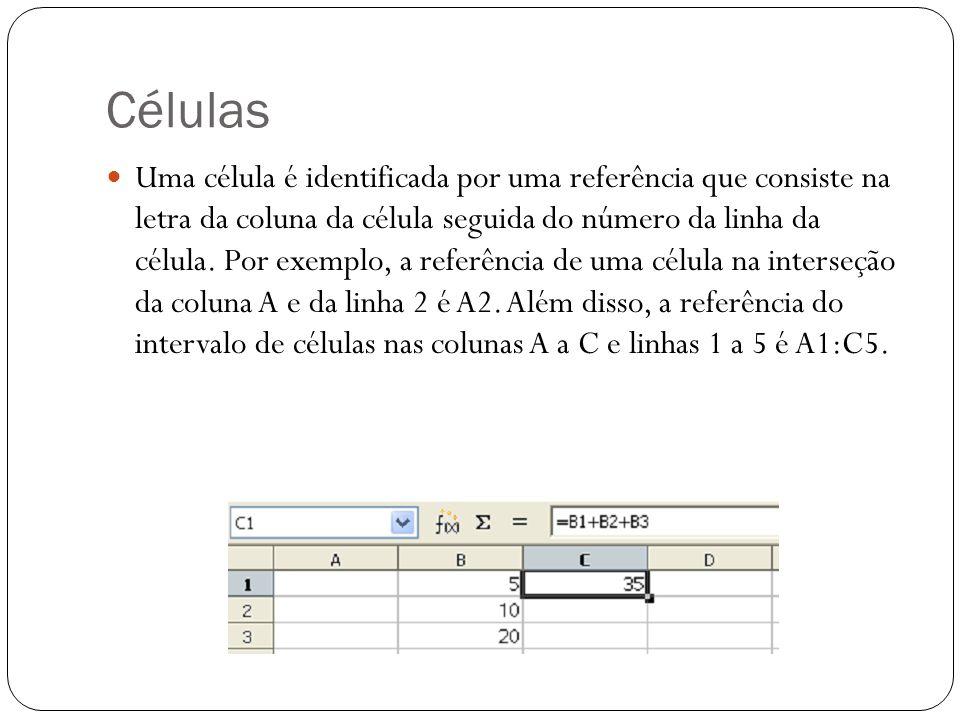 Células Uma célula é identificada por uma referência que consiste na letra da coluna da célula seguida do número da linha da célula. Por exemplo, a re