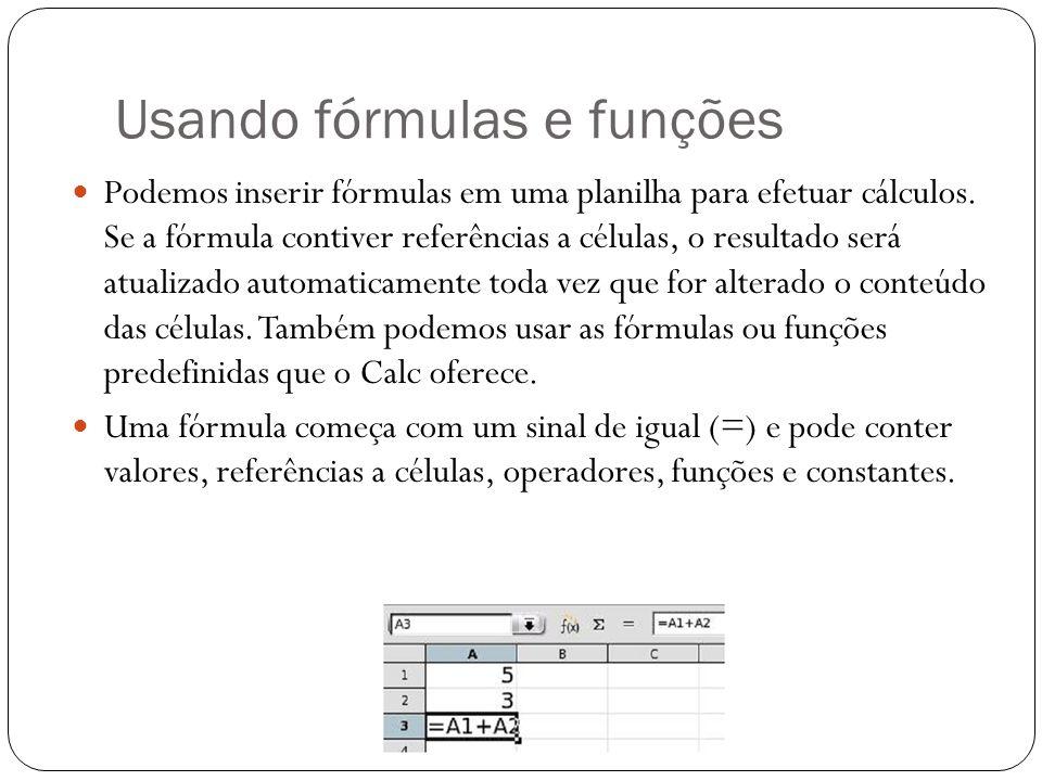 Usando fórmulas e funções Podemos inserir fórmulas em uma planilha para efetuar cálculos. Se a fórmula contiver referências a células, o resultado ser