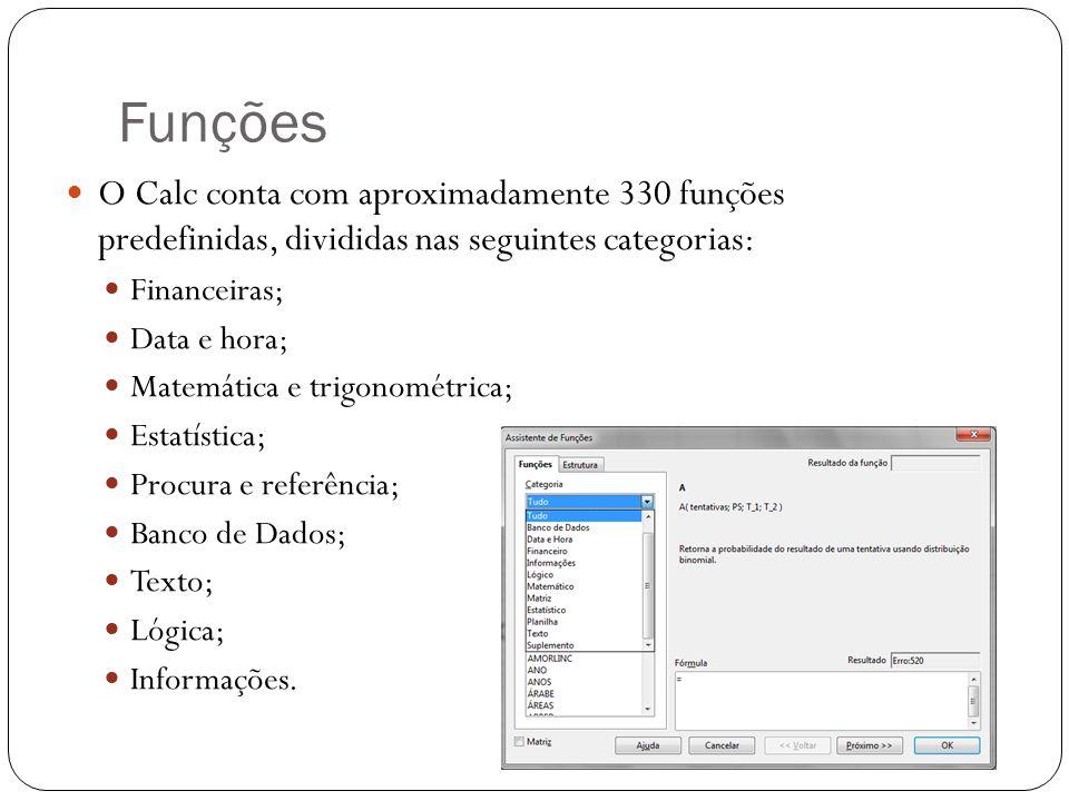 Funções O Calc conta com aproximadamente 330 funções predefinidas, divididas nas seguintes categorias: Financeiras; Data e hora; Matemática e trigonom
