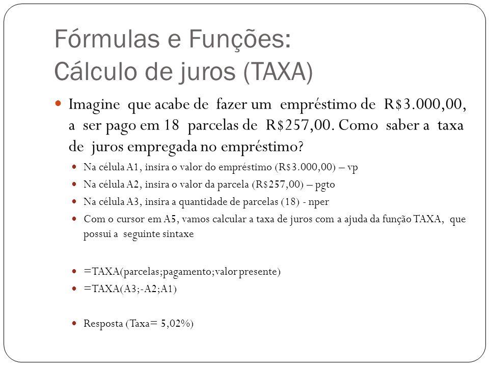 Fórmulas e Funções: Cálculo de juros (TAXA) Imagine que acabe de fazer um empréstimo de R$3.000,00, a ser pago em 18 parcelas de R$257,00. Como saber