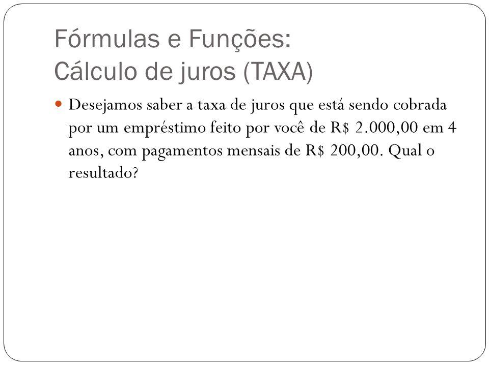 Fórmulas e Funções: Cálculo de juros (TAXA) Desejamos saber a taxa de juros que está sendo cobrada por um empréstimo feito por você de R$ 2.000,00 em
