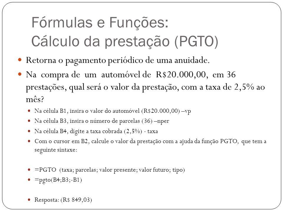 Fórmulas e Funções: Cálculo da prestação (PGTO) Retorna o pagamento periódico de uma anuidade. Na compra de um automóvel de R$20.000,00, em 36 prestaç