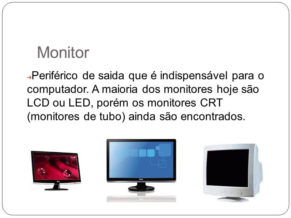 Monitor Periférico de saida que é indispensável para o computador. A maioria dos monitores hoje são LCD ou LED, porém os monitores CRT (monitores de t