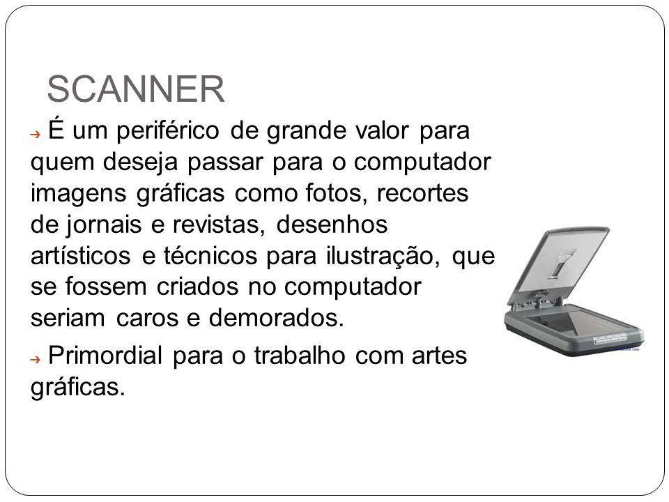 SCANNER É um periférico de grande valor para quem deseja passar para o computador imagens gráficas como fotos, recortes de jornais e revistas, desenho
