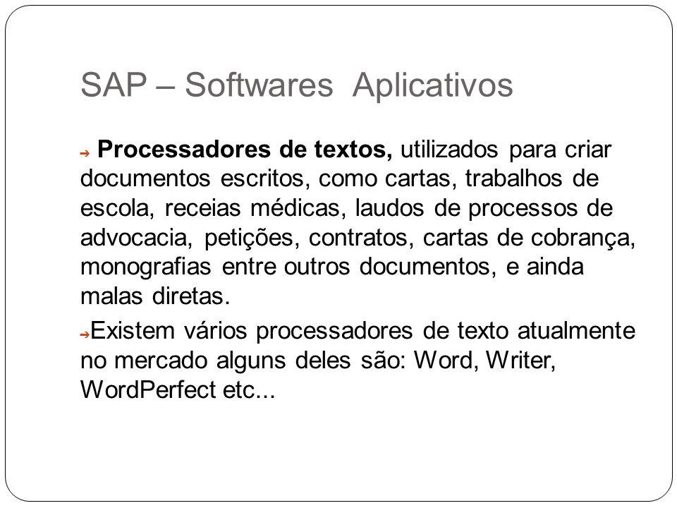 SAP – Softwares Aplicativos Processadores de textos, utilizados para criar documentos escritos, como cartas, trabalhos de escola, receias médicas, lau