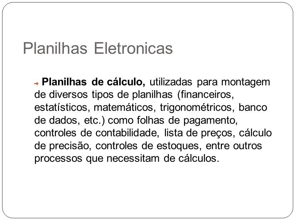 Planilhas Eletronicas Planilhas de cálculo, utilizadas para montagem de diversos tipos de planilhas (financeiros, estatísticos, matemáticos, trigonomé