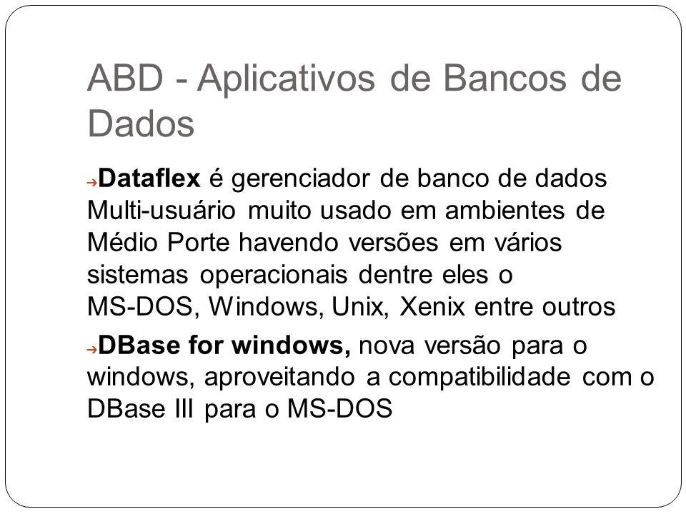 ABD - Aplicativos de Bancos de Dados Dataflex é gerenciador de banco de dados Multi-usuário muito usado em ambientes de Médio Porte havendo versões em