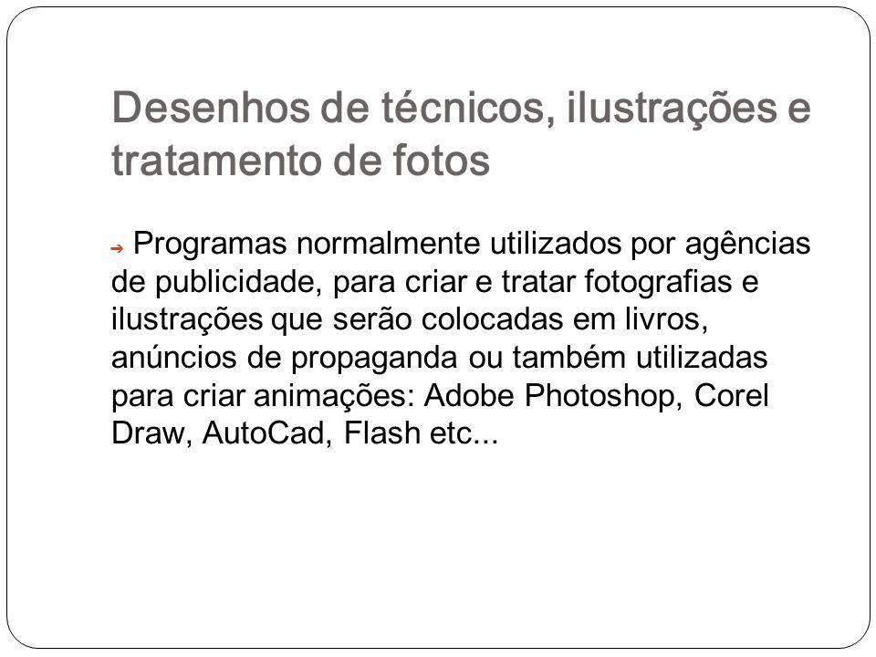Desenhos de técnicos, ilustrações e tratamento de fotos Programas normalmente utilizados por agências de publicidade, para criar e tratar fotografias