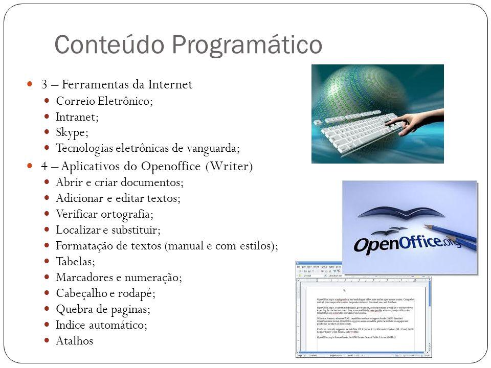 Conteúdo Programático 3 – Ferramentas da Internet Correio Eletrônico; Intranet; Skype; Tecnologias eletrônicas de vanguarda; 4 – Aplicativos do Openof