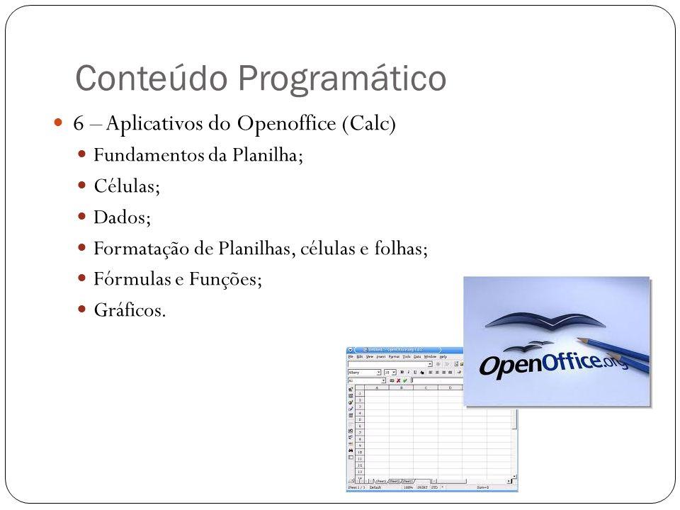 Conteúdo Programático 6 – Aplicativos do Openoffice (Calc) Fundamentos da Planilha; Células; Dados; Formatação de Planilhas, células e folhas; Fórmula