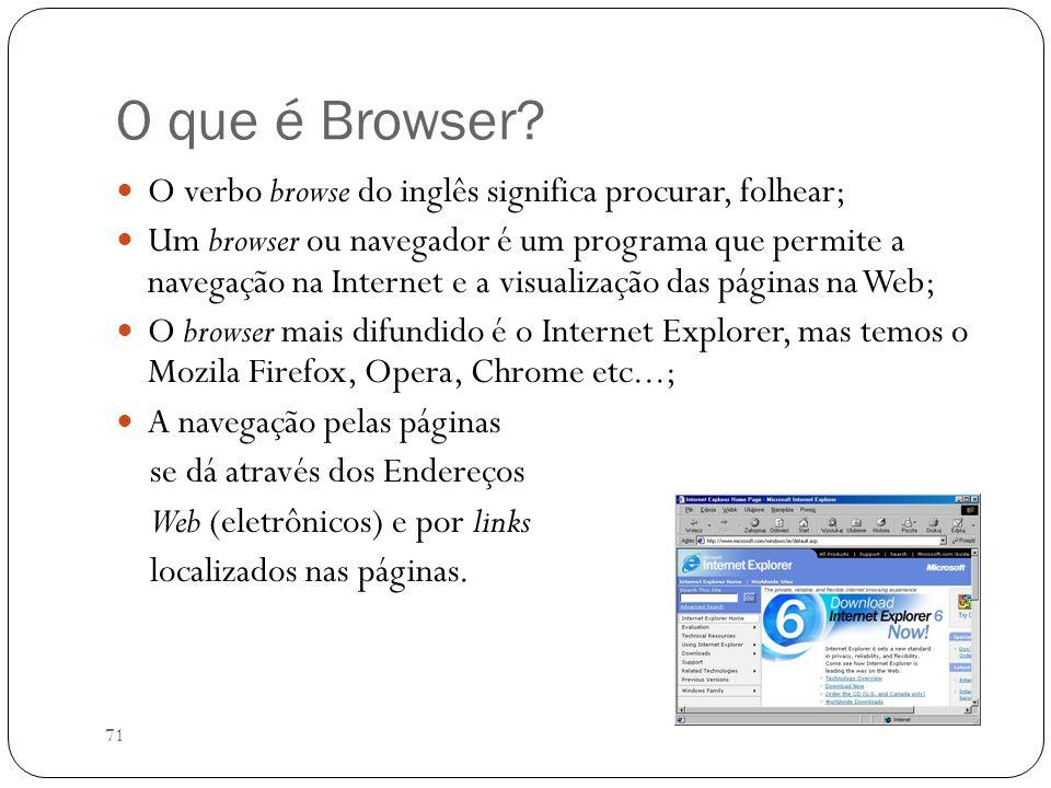 71 O que é Browser? O verbo browse do inglês significa procurar, folhear; Um browser ou navegador é um programa que permite a navegação na Internet e
