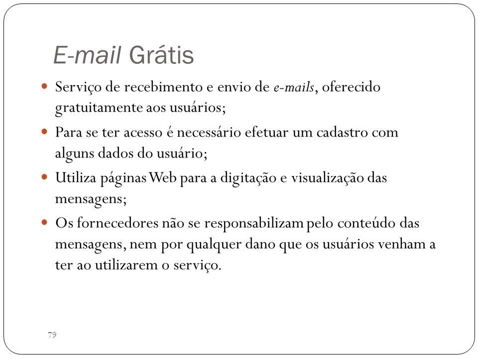 79 E-mail Grátis Serviço de recebimento e envio de e-mails, oferecido gratuitamente aos usuários; Para se ter acesso é necessário efetuar um cadastro