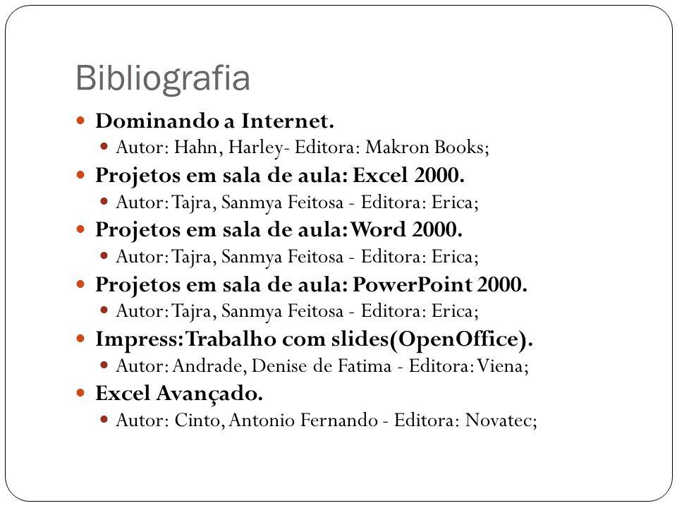 Bibliografia Dominando a Internet. Autor: Hahn, Harley- Editora: Makron Books; Projetos em sala de aula: Excel 2000. Autor: Tajra, Sanmya Feitosa - Ed