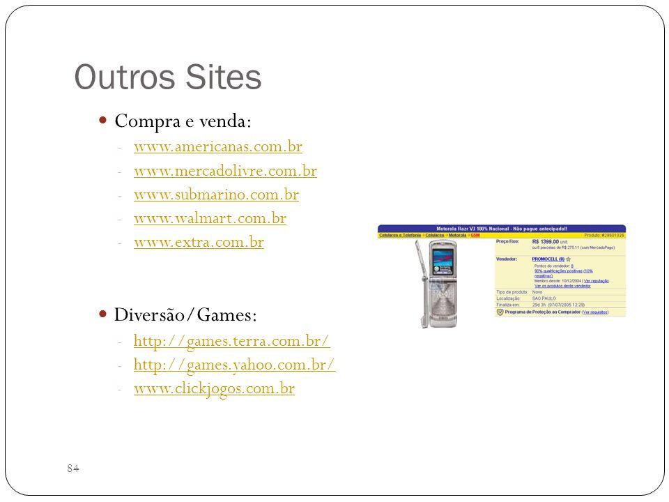 84 Outros Sites Compra e venda: - www.americanas.com.br www.americanas.com.br - www.mercadolivre.com.br www.mercadolivre.com.br - www.submarino.com.br