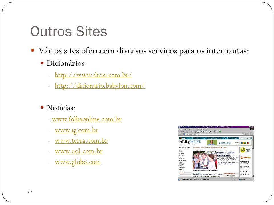 85 Outros Sites Vários sites oferecem diversos serviços para os internautas: Dicionários: - http://www.dicio.com.br/ http://www.dicio.com.br/ - http:/