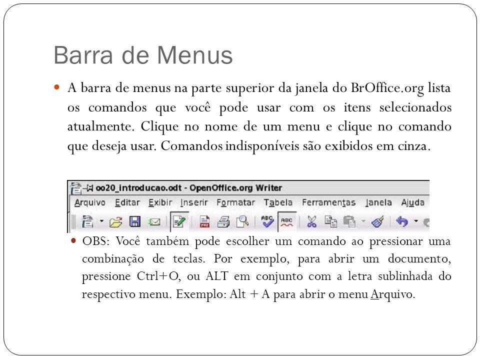 Barra de Menus A barra de menus na parte superior da janela do BrOffice.org lista os comandos que você pode usar com os itens selecionados atualmente.