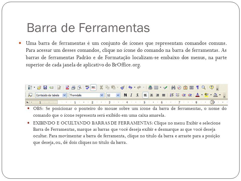 Barra de Ferramentas Uma barra de ferramentas é um conjunto de ícones que representam comandos comuns. Para acessar um desses comandos, clique no ícon