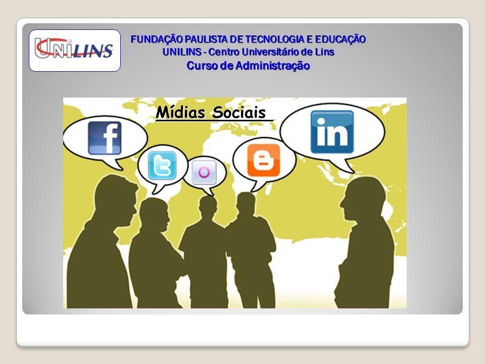 FUNDAÇÃO PAULISTA DE TECNOLOGIA E EDUCAÇÃO UNILINS - Centro Universitário de Lins Curso de Administração Mídias Sociais