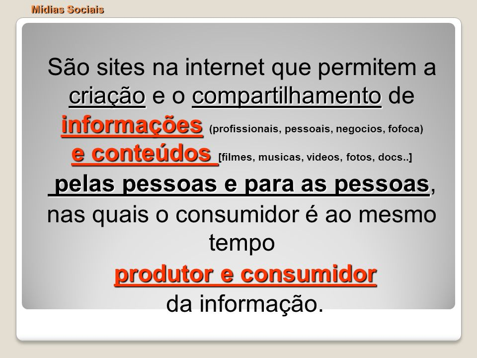 Mídias Sociais criaçãocompartilhamento informações e conteúdos São sites na internet que permitem a criação e o compartilhamento de informações (profi
