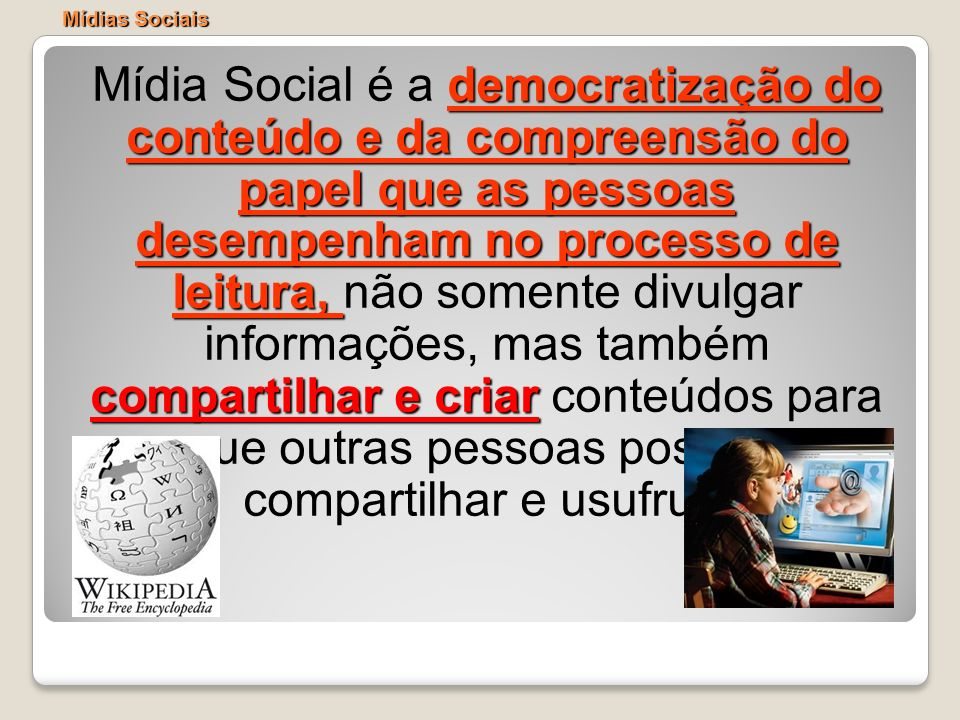 democratização do conteúdo e da compreensão do papel que as pessoas desempenham no processo de leitura, compartilhar e criar Mídia Social é a democrat