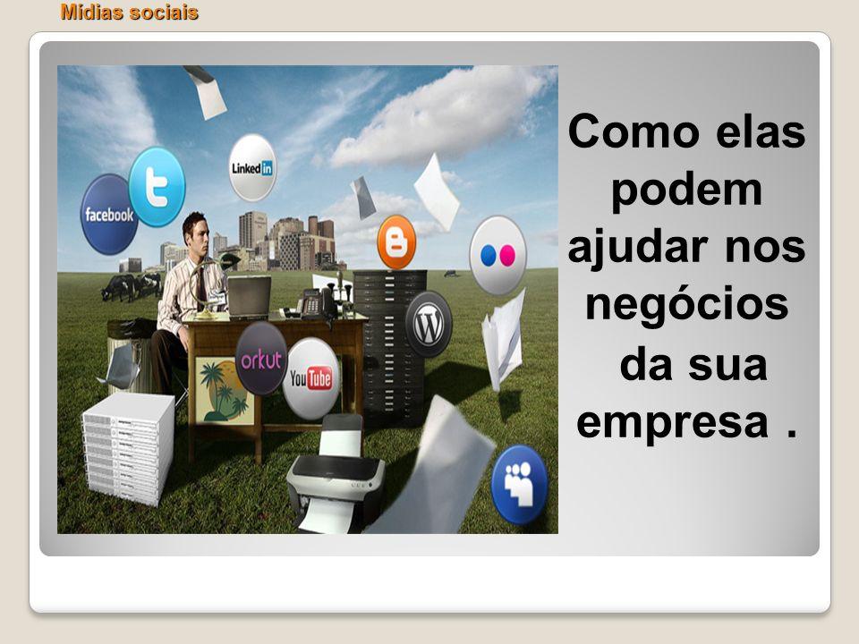 Mídias sociais Como elas podem ajudar nos negócios da sua empresa.