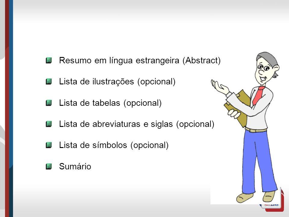 Resumo em língua estrangeira (Abstract) Lista de ilustrações (opcional) Lista de tabelas (opcional) Lista de abreviaturas e siglas (opcional) Lista de