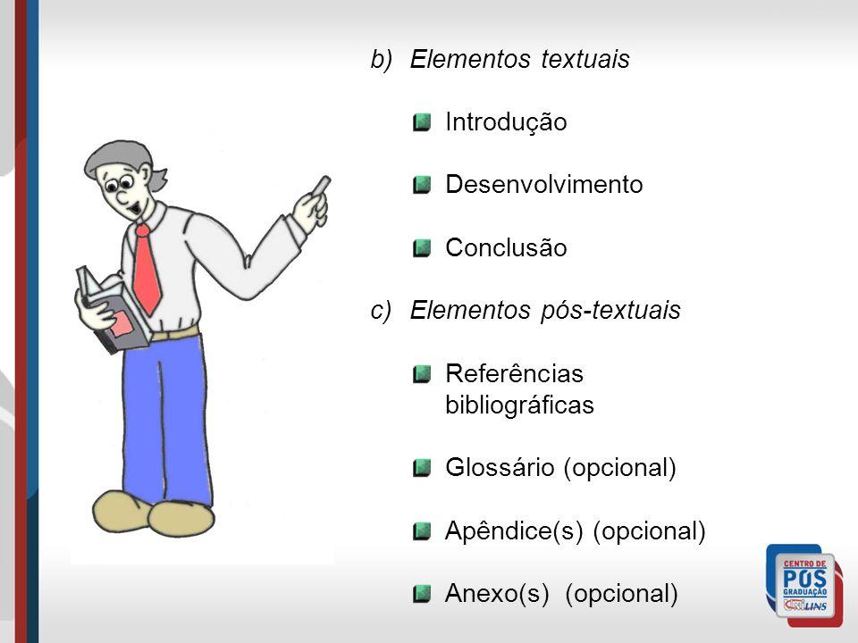 b) Elementos textuais Introdução Desenvolvimento Conclusão c) Elementos pós-textuais Referências bibliográficas Glossário (opcional) Apêndice(s) (opci